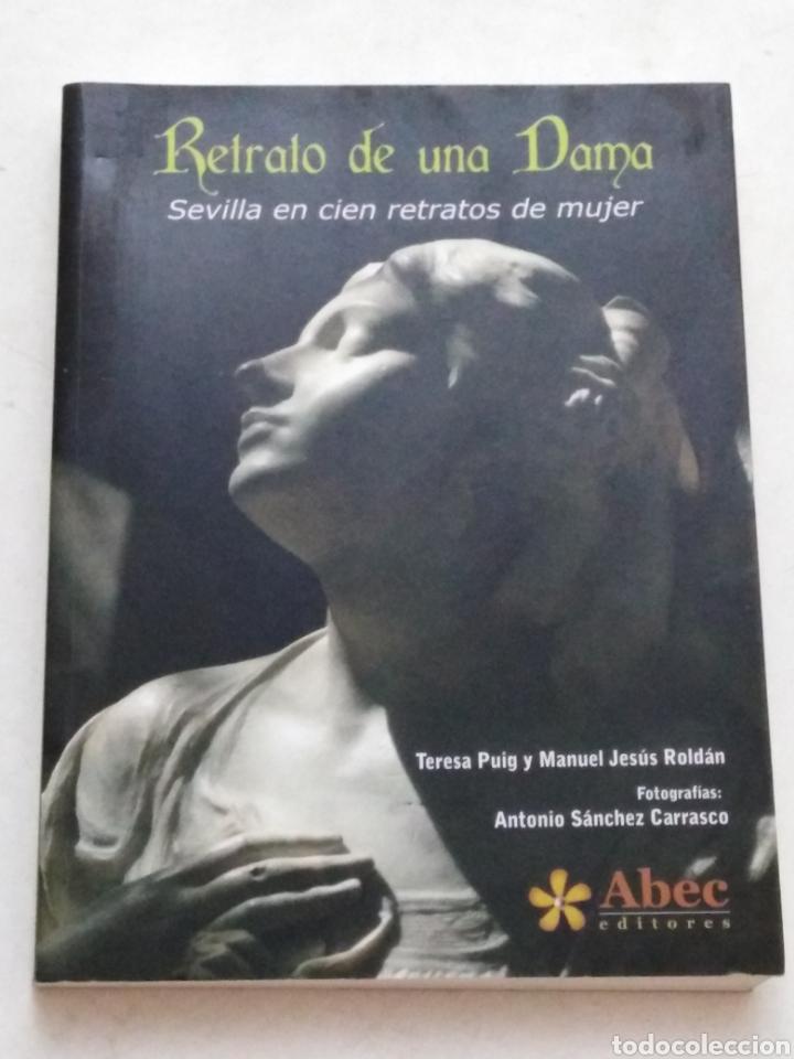 RETRATO DE UNA DAMA, SEVILLA EN CIEN RETRATOS DE MUJER ( ABEC EDITORES ) (Libros Nuevos - Bellas Artes, ocio y coleccionismo - Escultura)