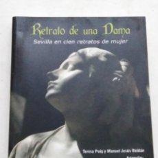 Libros: RETRATO DE UNA DAMA, SEVILLA EN CIEN RETRATOS DE MUJER ( ABEC EDITORES ). Lote 286979833