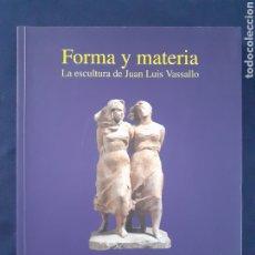 Libros: FORMA Y MATERIA, LA ESCULTURA DE JUAN LUIS VASSALLO, F. M. CULTURA AYUN.CADIZ, LIBRO NUEVO. Lote 290844588