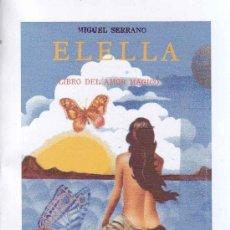 Libros: ELELLA EL LIBRO DEL AMOR MÁGICO POR SERRANO MIGUEL GASTOS DE ENVIO GRATIS. Lote 151052393