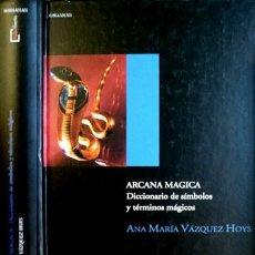 Libros: VÁZQUEZ HOYS, ANA MARÍA. ARCANA MÁGICA. DICCIONARIO DE SÍMBOLOS Y TÉRMINOS MÁGICOS. 2003.. Lote 107204887