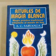 Libros: RITUALES DE MAGIA BLANCA DE A. C. SARVANGA. Lote 114943351