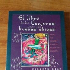 Libros: EL LIBRO DE LOS CONJUROS PARA LAS BUENAS CHICAS - DEBORAH GRAY. Lote 114943910