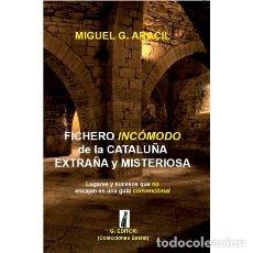 Libros: FICHERO INCÓMODO DE LA CATALUÑA EXTRAÑA Y MISTERIOSA (MIGUEL G. ARACIL). Lote 115716951