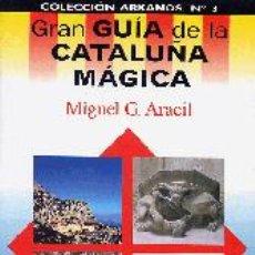 Libros: GRAN GUÍA DE LA CATALUÑA MÁGICA (MIGUEL G. ARACIL). Lote 115719799