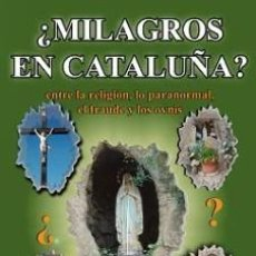 Libros: ¿MILAGROS EN CATALUÑA? ENTRE LA RELIGIÓN, LO PARANORMAL, EL FRAUDE Y LOS OVNIS (MIGUEL G. ARACIL). Lote 115723123