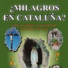 Libros: ¿MILAGROS EN CATALUÑA? ENTRE LA RELIGIÓN, LO PARANORMAL, EL FRAUDE Y LOS OVNIS (MIGUEL G. ARACIL). Lote 115723639