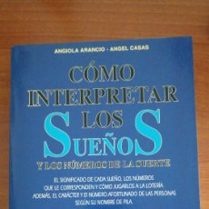 Libros: CÓMO INTERPRETAR LOS SUEÑOS Y LOS NÚMEROS DE LA SUERTE. ARANCIO Y CASAS. Lote 117289828