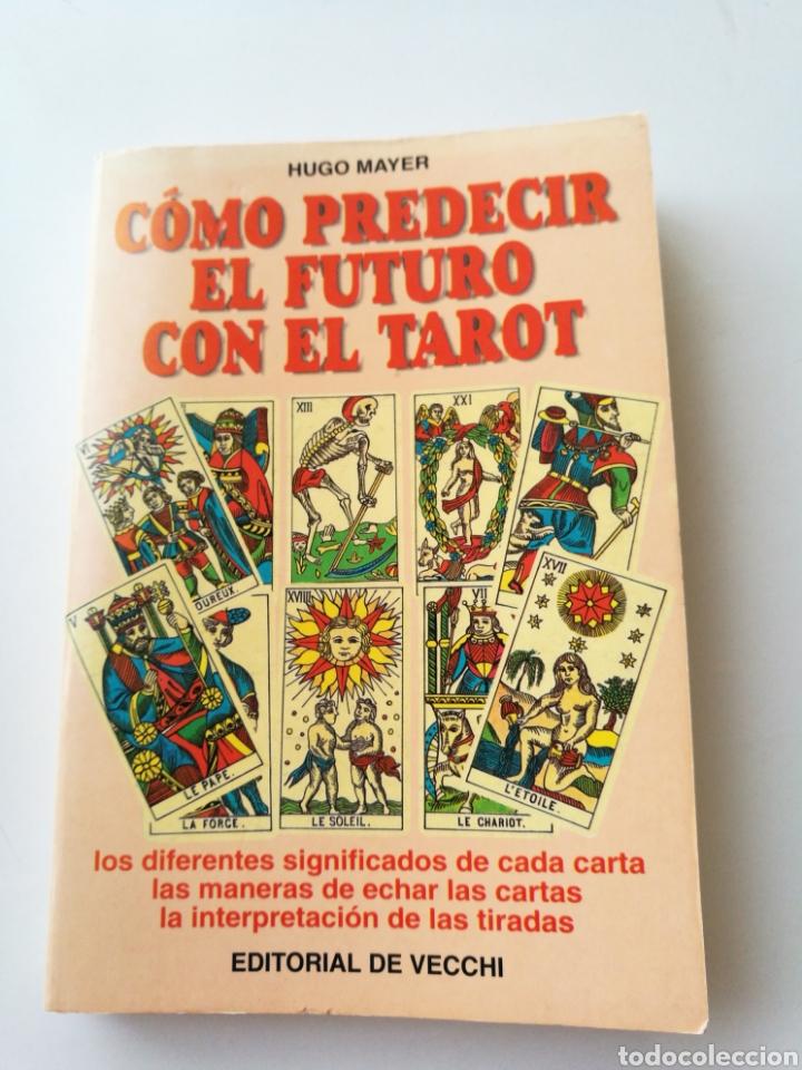CÓMO PREDECIR EL FUTURO CON EL TAROT. HUGO MAYER. EDITORIAL DE VECCHI (Libros Nuevos - Humanidades - Esoterismo (astrología, tarot, ufología, etc.))