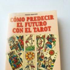 Libros: CÓMO PREDECIR EL FUTURO CON EL TAROT. HUGO MAYER. EDITORIAL DE VECCHI. Lote 132829799
