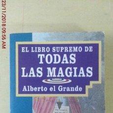 Libros: EL LIBRO SUPREMO DE TODAS LAS MAGIAS - ALBERTO EL GRANDE. Lote 141300978