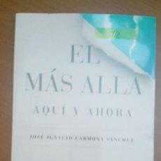 Libros: EL MÁS ALLÁ, AQUÍ Y AHORA UN VIAJE A TRAVÉS DE LA CONCIENCIA PARA VENCER EL MIEDO A LA MUERTE . Lote 142170670
