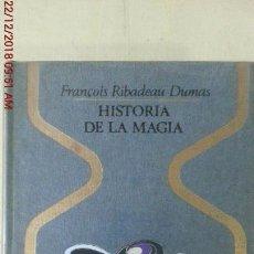 Libros: HISTORIA DE LA MAGIA - FRANCOIS RIBADEAU DUMAS - 1º EDICION. Lote 144540934