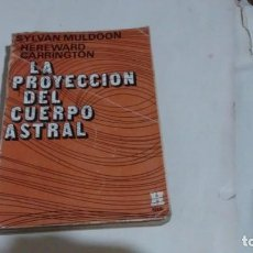 Livres: LA PROYECCION DEL CUERPO ASTRAL - SYLVAN J. MULDOON - HEREWARD CARRING... Lote 182915885