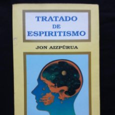 Libros: TRATADO DE ESPIRITISMO. JON AIZPÚRUA. 1991. Lote 147510550