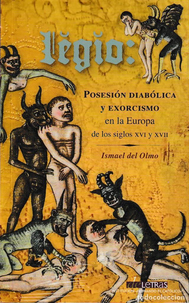 LEGIO: POSESIÓN DIABÓLICA Y EXORCISMO EN LA EUROPA DELOS SIGLOS XVI Y XVII (I. DEL OLMO) I.F.C. 2018 (Libros Nuevos - Humanidades - Esoterismo (astrología, tarot, ufología, etc.))
