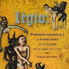 Libros: LEGIO: POSESIÓN DIABÓLICA Y EXORCISMO EN LA EUROPA DELOS SIGLOS XVI Y XVII (I. DEL OLMO) I.F.C. 2018. Lote 150751972