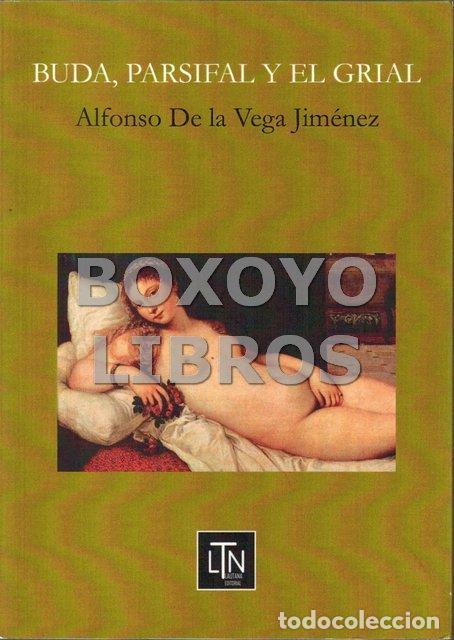 DE LA VEGA JIMÉNEZ, ALFONSO. BUDA, PARSIFAL Y EL GRIAL (Libros Nuevos - Humanidades - Esoterismo (astrología, tarot, ufología, etc.))