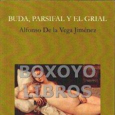 Libros: DE LA VEGA JIMÉNEZ, ALFONSO. BUDA, PARSIFAL Y EL GRIAL. Lote 150855636