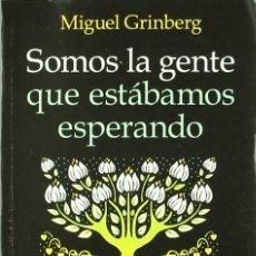 Libros: SOMOS LA GENTE QUE ESTABAMOS ESPERANDO (2006) - MIGUEL GRINBERG - ISBN: 9789501745085. Lote 152280825