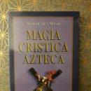 Libros: MAGIA CRÍSTICA AZTECA, SAMAEL AUN WEOR.. Lote 160743056