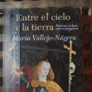 Libros: LIBRO ENTRE EL CIELO Y LA TIERRA DE MARIA VALLEJO-NÁGERA. Lote 161894440
