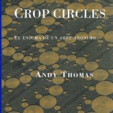 Libros: CROP CIRCLES. EL ENIGMA DE UN ARTE ANÓNIMO - ANDY THOMAS. SIRUELA. Lote 171262715