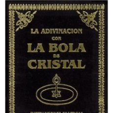 Libros: ADIVINACIÓN CON LA BOLA DE CRISTAL Y LOS MISTERIOS DE LA CLARIVIDENCIA. Lote 178577868