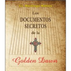 Livres: LOS DOCUMENTOS-SECRETOS-DE-LA-GOLDEN-DAWN. Lote 178601050