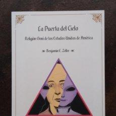 Libros: BENJAMIN E. ZELLER: LA PUERTA DEL CIELO. RELIGIÓN OVNI EN LOS ESTADOS UNIDOS DE AMÉRICA. Lote 194693972