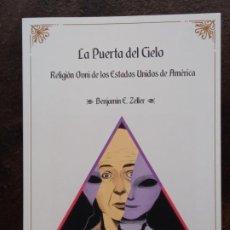Libros: BENJAMIN E. ZELLER: LA PUERTA DEL CIELO. RELIGIÓN OVNI EN LOS ESTADOS UNIDOS DE AMÉRICA. Lote 194694206