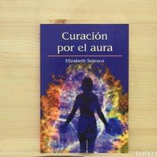 Libros: CURACIÓN POR EL AURA, ELIZABETH SELESCO. Lote 198064955