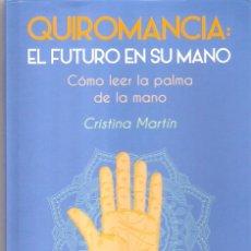 Libros: QUIROMANCIA / EL FUTURO EN SU MANO - CRISTINA MARTIN. Lote 205691181