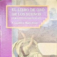 Libros: EL LIBRO DE ORO DE LOS SUEÑOS: CÓMO INTERPRETARLOS, F. CAUDET Y MAGO FÉLIZ. Lote 216825515