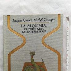 Libros: LIBRO LA ALQUIMIA SUPERCIENCIA EXTRATERRESTRE 1974. Lote 221579531