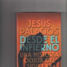 Livros: JESÚS PALACIOS. DESDE EL INFIERNO - UNA HISTORIA OCULTA DEL SIGLO XX. 1ª EDICIÓN ED. ANAYA. Lote 224402116