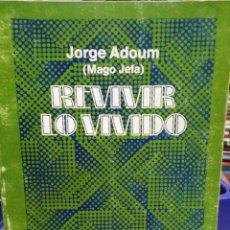 Libros: REVIVIR LO VIVIDO-JORGE ADOUM(MAGOJEFA)EDITA KIER,2°EDICION 1982. Lote 226284095