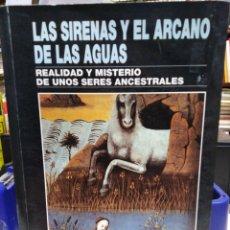 Libros: LAS SIRENAS Y EL ARCANO DE LAS AGUAS(REALIDAD Y MISTERIO DE UNOS SERES ANCESTRALES)ARMANDO GALANT-19. Lote 226288285