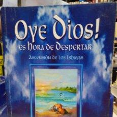 Libros: OYE DIOS ES HORA DE DESPERTAR(ASCENSIÓN DE LOS ISHAYAS)SAKTI ISHAYA/BHUSHANA ISHAYA-EDITA KIER 2002. Lote 226294145