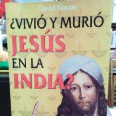 Libros: ¿VIVIÓ Y MURIÓ JESÚS EN LA INDIA?DAVID NATALE,EDITA GRANDES ENIGMAS 2006. Lote 244529415