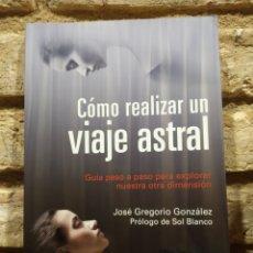 Libros: CÓMO REALIZAR UN VIAJE ASTRAL. LIBROS CÚPULA. JOSÉ GREGORIO GONZALEZ. Lote 246802465