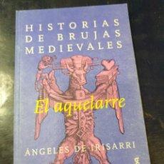 Libros: HISTORIAS DE BRUJAS MEDIEVALES AQUELARRE ANGELES DE IRISARRI. Lote 253524220
