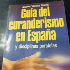 Libros: GUIA DE CURANDERISMO EN ESPAÑA Y DISCIPLINAS PARALELAS. Lote 253531060