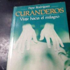 Libros: CURANDEROS VIAJE HACIA EL MILAGRO PEPE RODRÍGUEZ. Lote 253539875
