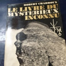 Libros: LE LIVRE DU MYSTERIEUX INCONNU ROBERT CHARROUX. Lote 254255960