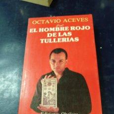 Libros: EL HOMBRE ROJO DE LAS TULLERIAS OCTAVIO ACEVES DEDICADO Y FIRMADO POR EL AUTOR. Lote 256044940