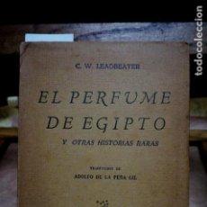 Libros: LEADBEATER C.W. EL PERFUME DE EGIPTO Y OTRAS HISTORIAS RARAS.TR. DE ADOLFO DE LA PEÑA GIL.. Lote 257649410
