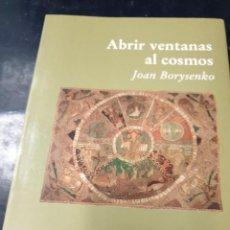 Libros: ABRIR VENTANAS AL COSMOS JOAN BORYSENKO. Lote 262438750