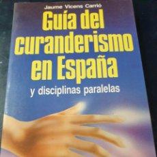 Libros: GUIA DEL CURANDISMO EN ESPAÑA Y DISCIPLINAS PARALELAS JAUME VICENS CARRIÓ. Lote 265978858