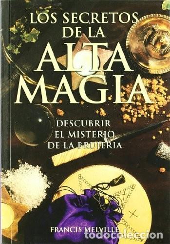 LOS ECRETOS DE LA ALTA MAGIA. DESCUBRIR EL MISTERIO DE LA BRUJERÍA. MELVILLE, FRANCIS (Libros Nuevos - Humanidades - Esoterismo (astrología, tarot, ufología, etc.))